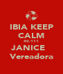 IBIA KEEP CALM 40.111 JANICE   Vereadora - Personalised Poster A4 size