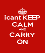 icant KEEP CALM AND CARRY ON - Personalised Poster A4 size