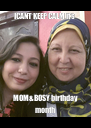 ICANT KEEP CALM it's  MOM&BOSY birthday month  - Personalised Poster A4 size