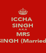 ICCHA  SINGH A.K.A MRS SINGH (Married) - Personalised Poster A4 size
