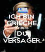 ICH BIN  GRIECHE, CHEERS DU VERSAGER. - Personalised Poster A4 size