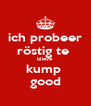ich probeer röstig te  blieve kump  good - Personalised Poster A4 size