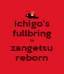 Ichigo's fullbring is zangetsu reborn - Personalised Poster A4 size