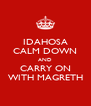 IDAHOSA CALM DOWN AND CARRY ON WITH MAGRETH - Personalised Poster A4 size