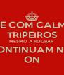IDE COM CALMA TRIPEIROS MESMO A ROUBAR CONTINUAM NO  ON - Personalised Poster A4 size
