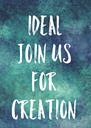 IDEAL Join us For Creation - Personalised Poster A4 size