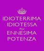 IDIOTERRIMA IDIOTESSA ALL' ENNESIMA POTENZA - Personalised Poster A4 size