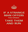 IF A STRANGE MAN OFFERS YOU DRUGS TAKE THEM AND RUN - Personalised Poster A4 size