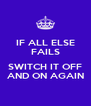 IF ALL ELSE FAILS  SWITCH IT OFF AND ON AGAIN - Personalised Poster A4 size