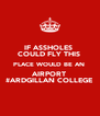 IF ASSHOLES  COULD FLY THIS  PLACE WOULD BE AN  AIRPORT  #ARDGILLAN COLLEGE - Personalised Poster A4 size