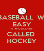 IF BASEBALL  WAS EASY IT WOULD BE  CALLED  HOCKEY - Personalised Poster A4 size