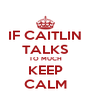 IF CAITLIN TALKS TO MUCH KEEP CALM - Personalised Poster A4 size