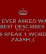 IF EVER ASKED WAT BEST DESCRIBES  BEAUTY ......! JUS SPEAK 1 WORD ... ZAASH ;) - Personalised Poster A4 size