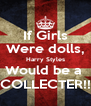 If Girls Were dolls, Harry Styles Would be a  COLLECTER!! - Personalised Poster A4 size