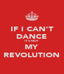 IF I CAN'T DANCE IT'S NOT MY REVOLUTION - Personalised Poster A4 size