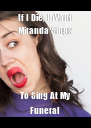 If I Die, I Want Miranda Sings To Sing At My Funeral - Personalised Poster A4 size