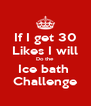 If I get 30 Likes I will Do the Ice bath  Challenge - Personalised Poster A4 size