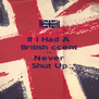If I Had A British ccent I'd Never Shut Up - Personalised Poster A4 size