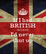 If I had BRITISH ACCENT I'd never  shut up - Personalised Poster A4 size