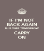 IF I'M NOT BACK AGAIN THIS TIME TOMORROW CARRY ON - Personalised Poster A4 size
