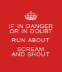 IF IN DANGER OR IN DOUBT RUN ABOUT SCREAM AND SHOUT - Personalised Poster A4 size