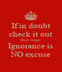 If in doubt check it out Don't forget Ignorance is NO excuse - Personalised Poster A4 size