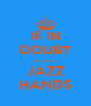 IF IN DOUBT ............. JAZZ HANDS - Personalised Poster A4 size