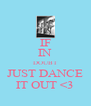 IF IN DOUBT JUST DANCE IT OUT <3 - Personalised Poster A4 size