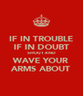 IF IN TROUBLE IF IN DOUBT SHOUT AND WAVE YOUR ARMS ABOUT - Personalised Poster A4 size