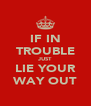 IF IN TROUBLE JUST LIE YOUR WAY OUT - Personalised Poster A4 size