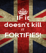 IF it doesn't kill IT FORTIFIES!  - Personalised Poster A4 size