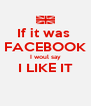 If it was  FACEBOOK I woul say I LIKE IT  - Personalised Poster A4 size