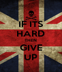 IF ITS HARD THEN GIVE UP - Personalised Poster A4 size