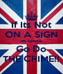 If Its Not ON A SIGN Im Gonna Go Do THE CRIME!! - Personalised Poster A4 size