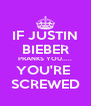 IF JUSTIN BIEBER PRANKS YOU..... YOU'RE  SCREWED - Personalised Poster A4 size