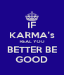 IF KARMA's REAL YOU BETTER BE GOOD - Personalised Poster A4 size