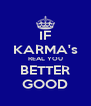 IF KARMA's REAL YOU BETTER GOOD - Personalised Poster A4 size