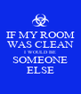 IF MY ROOM WAS CLEAN I WOULD BE SOMEONE ELSE - Personalised Poster A4 size