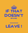 IF THAT DOESN'T WORK ......... LEAVE ! - Personalised Poster A4 size