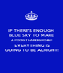 IF THERE'S ENOUGH BLUE SKY TO MAKE  A POCKET HANDKERCHIEF  EVERYTHING IS  GOING TO BE ALRIGHT! - Personalised Poster A4 size