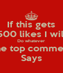 If this gets 500 likes I will Do whatever The top comment Says - Personalised Poster A4 size