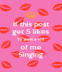 If this post get 5 likes I'll post a vid of me Singing - Personalised Poster A4 size