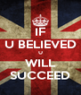 IF U BELIEVED U WILL SUCCEED - Personalised Poster A4 size