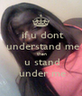 if u dont  understand me  then  u stand  under me - Personalised Poster A4 size
