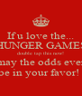 If u love the... HUNGER GAMES double tap this now! may the odds ever be in your favor!  - Personalised Poster A4 size