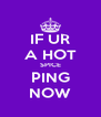 IF UR A HOT SPICE PING NOW - Personalised Poster A4 size