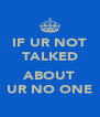 IF UR NOT TALKED  ABOUT UR NO ONE - Personalised Poster A4 size