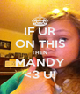 IF UR ON THIS THEN MANDY <3 U! - Personalised Poster A4 size