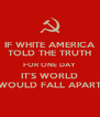 IF WHITE AMERICA TOLD THE TRUTH FOR ONE DAY IT'S WORLD WOULD FALL APART - Personalised Poster A4 size
