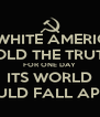 IF WHITE AMERICA TOLD THE TRUTH FOR ONE DAY ITS WORLD WOULD FALL APART - Personalised Poster A4 size